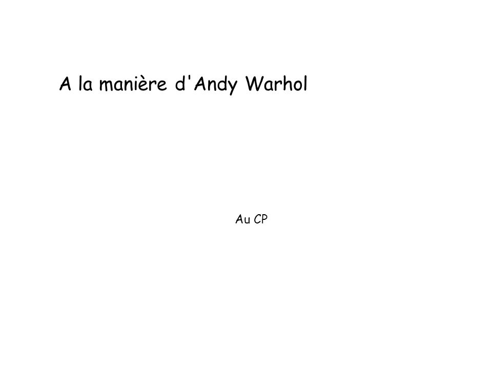A la manière d'Andy Warhol Au CP
