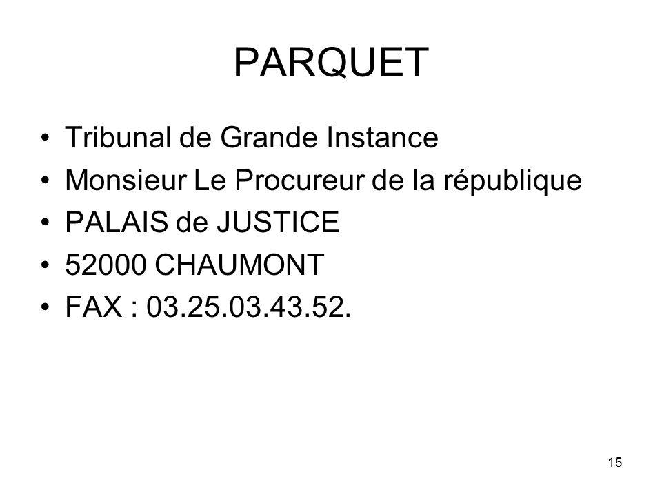 15 PARQUET Tribunal de Grande Instance Monsieur Le Procureur de la république PALAIS de JUSTICE 52000 CHAUMONT FAX : 03.25.03.43.52.