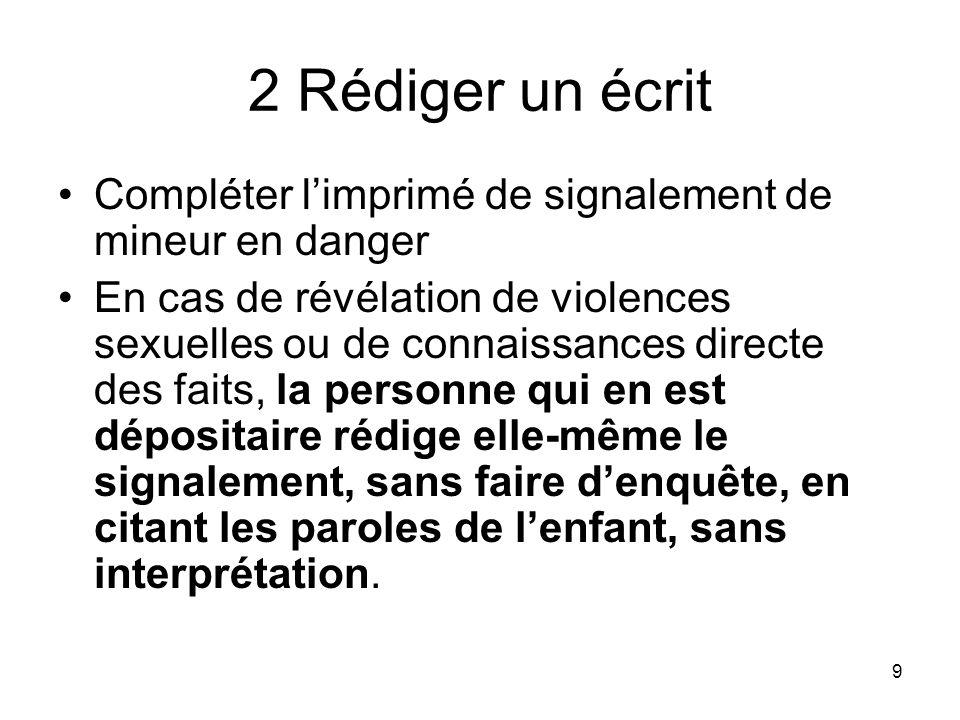 9 2 Rédiger un écrit Compléter limprimé de signalement de mineur en danger En cas de révélation de violences sexuelles ou de connaissances directe des