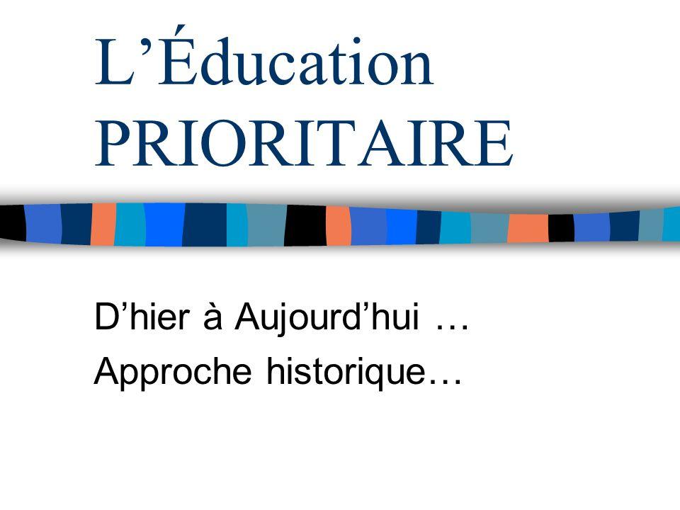 LÉducation PRIORITAIRE Dhier à Aujourdhui … Approche historique…