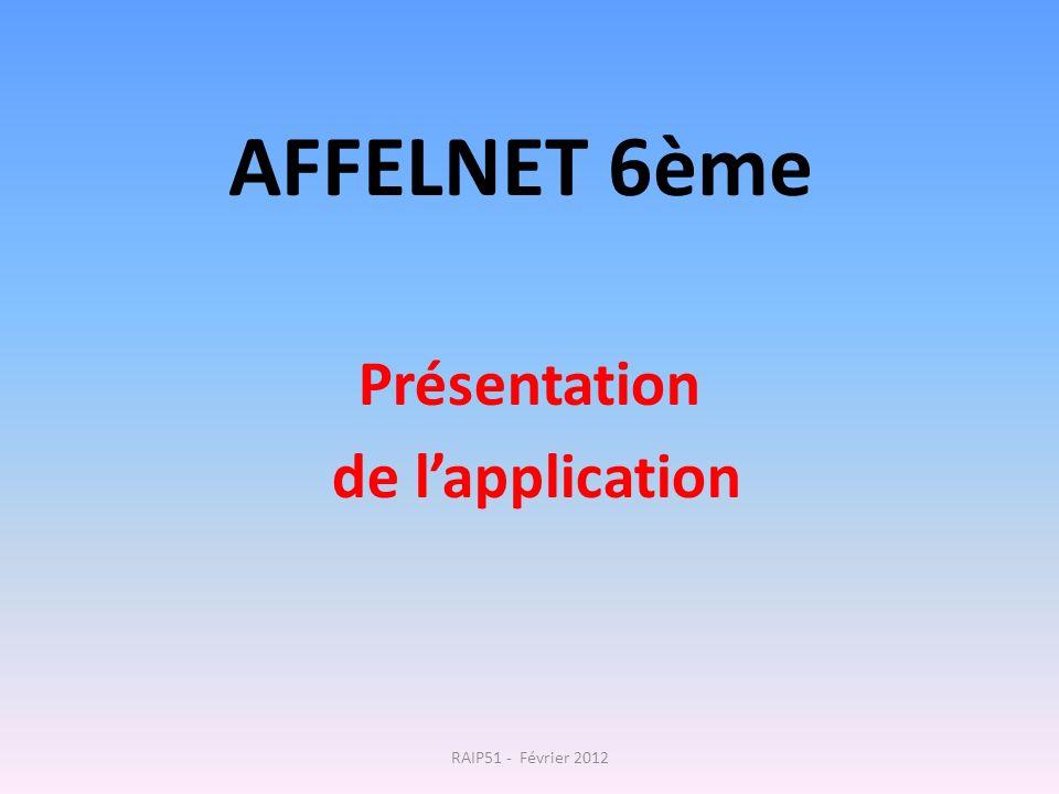 AFFELNET 6ème Présentation de lapplication RAIP51 - Février 2012