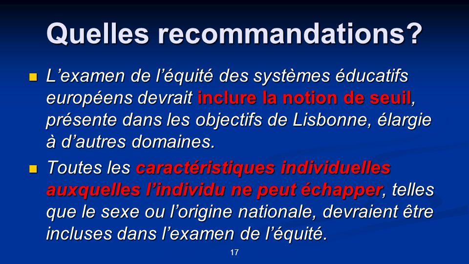 17 Quelles recommandations? Lexamen de léquité des systèmes éducatifs européens devrait inclure la notion de seuil, présente dans les objectifs de Lis