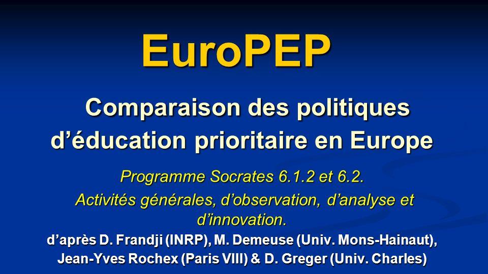 EuroPEP Comparaison des politiques déducation prioritaire en Europe Programme Socrates 6.1.2 et 6.2. Activités générales, dobservation, danalyse et di