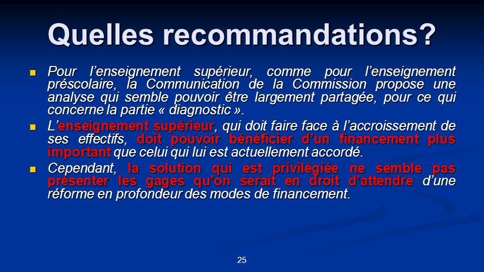 25 Quelles recommandations? Pour lenseignement supérieur, comme pour lenseignement préscolaire, la Communication de la Commission propose une analyse