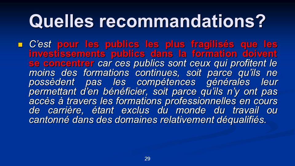 29 Quelles recommandations? Cest pour les publics les plus fragilisés que les investissements publics dans la formation doivent se concentrer car ces