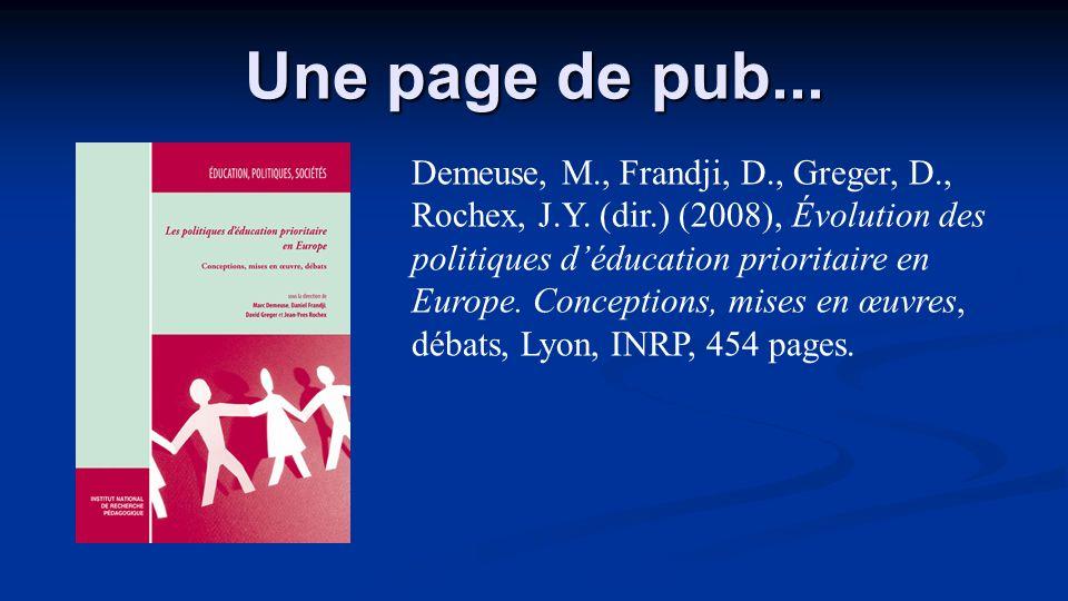Une page de pub... Demeuse, M., Frandji, D., Greger, D., Rochex, J.Y. (dir.) (2008), Évolution des politiques déducation prioritaire en Europe. Concep
