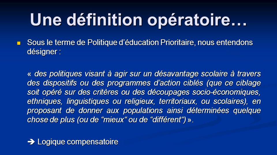 Une définition opératoire… Sous le terme de Politique déducation Prioritaire, nous entendons désigner : Sous le terme de Politique déducation Priorita
