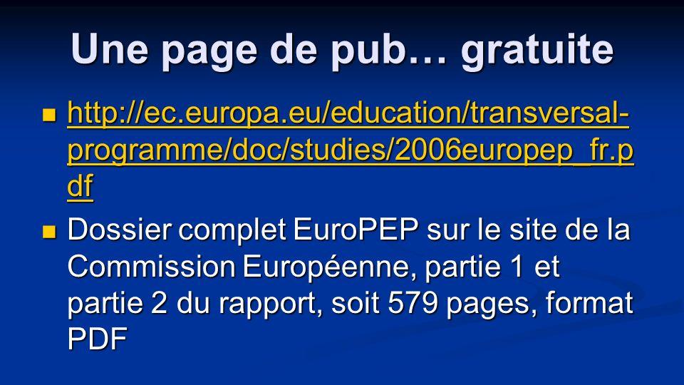 Une page de pub… gratuite http://ec.europa.eu/education/transversal- programme/doc/studies/2006europep_fr.p df http://ec.europa.eu/education/transvers