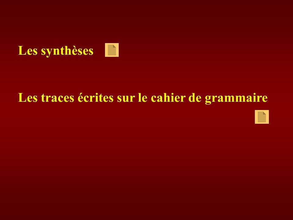 Les synthèses Les traces écrites sur le cahier de grammaire