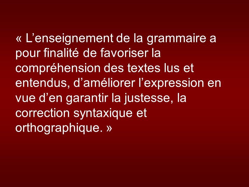 « Lenseignement de la grammaire a pour finalité de favoriser la compréhension des textes lus et entendus, daméliorer lexpression en vue den garantir l