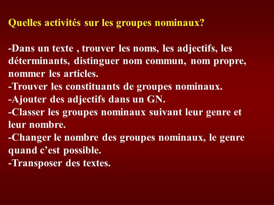 Quelles activités sur les groupes nominaux? -Dans un texte, trouver les noms, les adjectifs, les déterminants, distinguer nom commun, nom propre, nomm