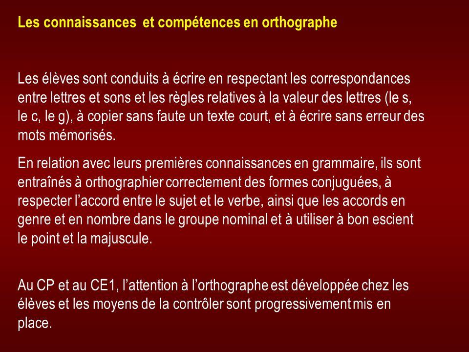 Les connaissances et compétences en orthographe Les élèves sont conduits à écrire en respectant les correspondances entre lettres et sons et les règle