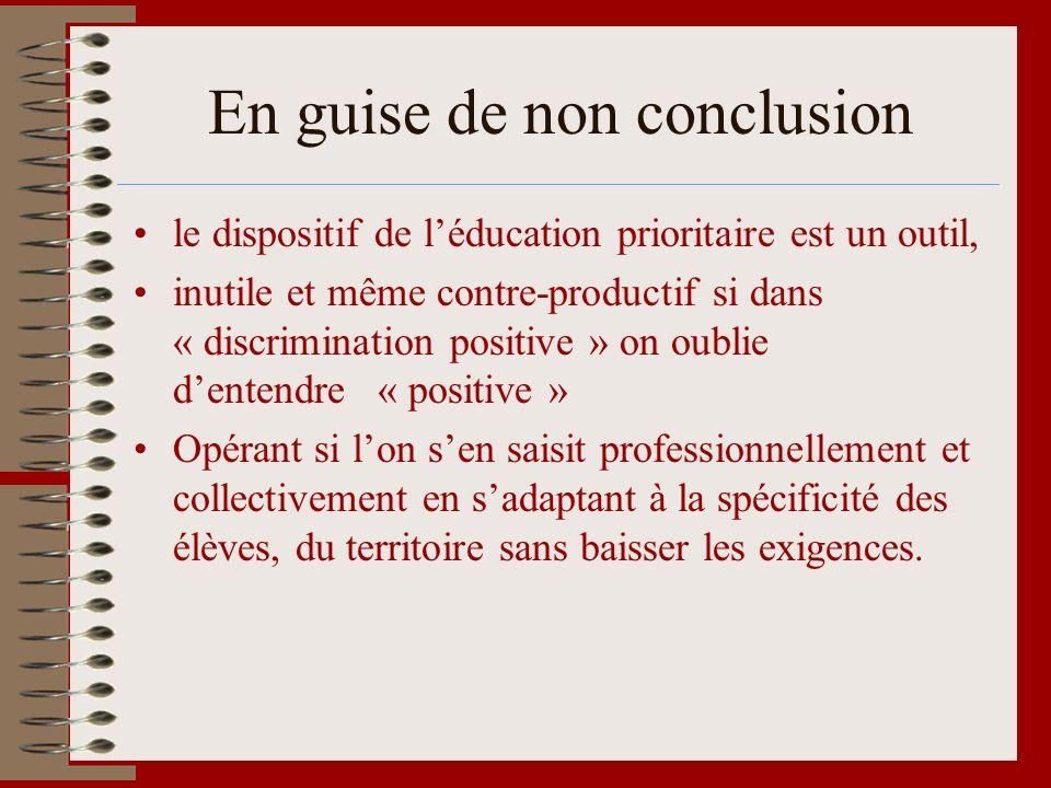 En guise de non conclusion le dispositif de léducation prioritaire est un outil, inutile et même contre-productif si dans « discrimination positive »