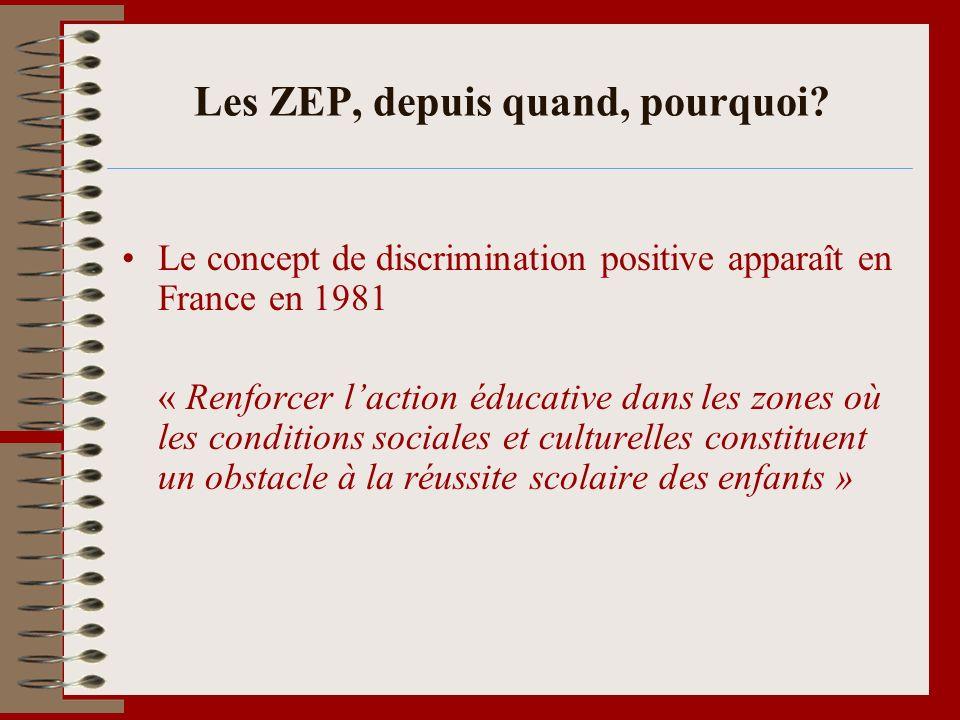 Les ZEP, depuis quand, pourquoi? Le concept de discrimination positive apparaît en France en 1981 « Renforcer laction éducative dans les zones où les