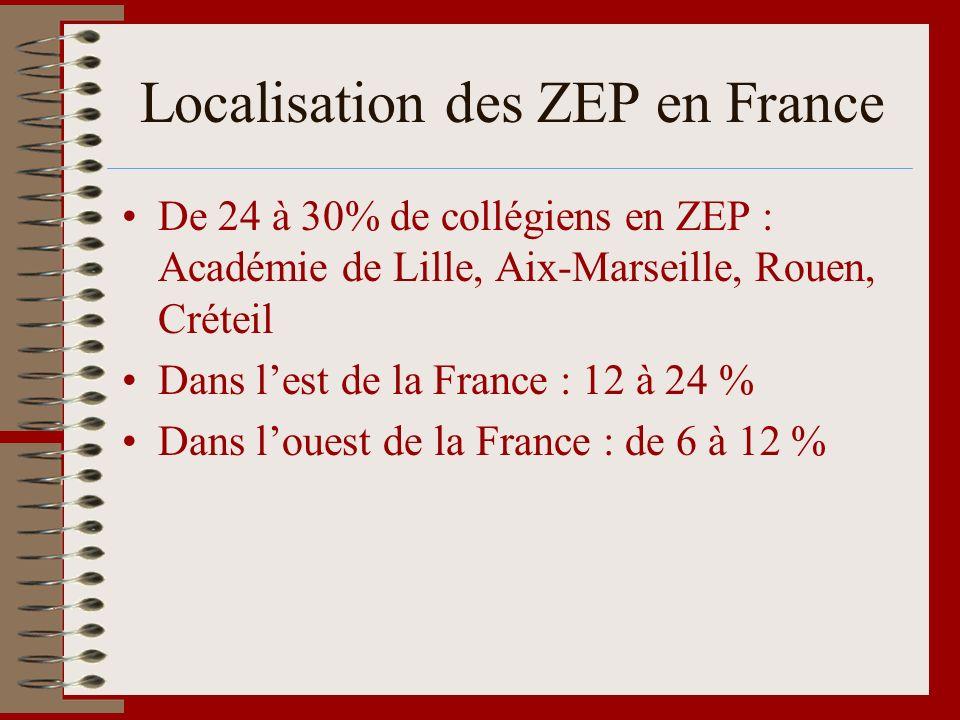 Localisation des ZEP en France De 24 à 30% de collégiens en ZEP : Académie de Lille, Aix-Marseille, Rouen, Créteil Dans lest de la France : 12 à 24 %
