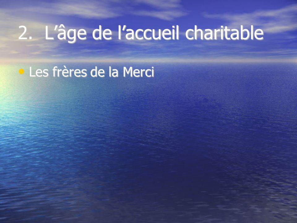 2. Lâge de laccueil charitable Les frères de la Merci Les frères de la Merci