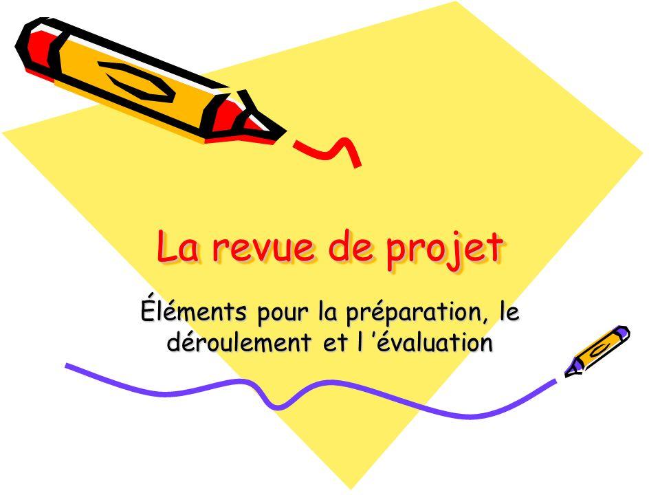 La revue de projet La revue de projet Éléments pour la préparation, le déroulement et l évaluation