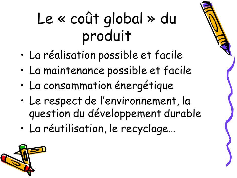 Le « coût global » du produit La réalisation possible et facile La maintenance possible et facile La consommation énergétique Le respect de lenvironne
