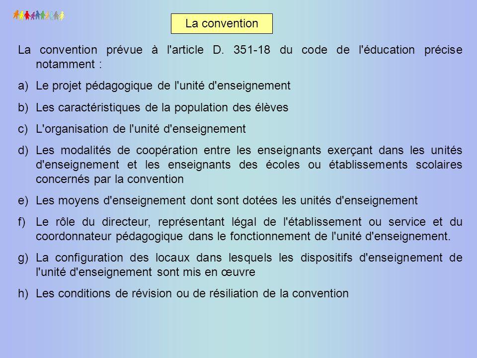 La convention prévue à l'article D. 351-18 du code de l'éducation précise notamment : a)Le projet pédagogique de l'unité d'enseignement b)Les caractér