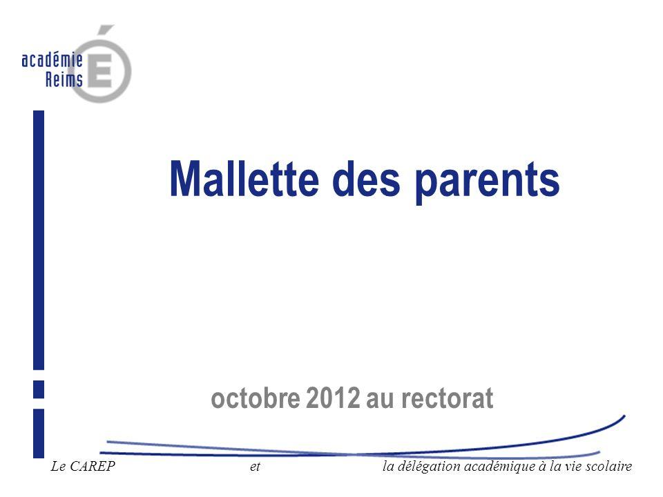 Mallette des parents octobre 2012 au rectorat Le CAREP etla délégation académique à la vie scolaire