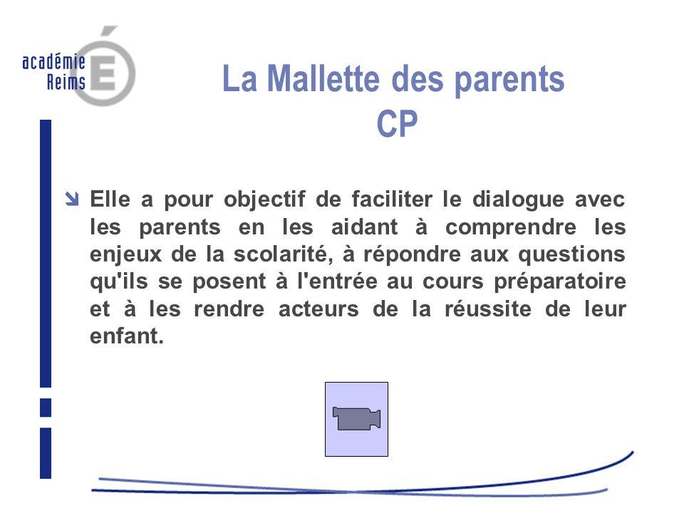 La Mallette des parents CP Elle a pour objectif de faciliter le dialogue avec les parents en les aidant à comprendre les enjeux de la scolarité, à rép