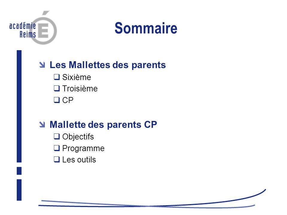 Sommaire Les Mallettes des parents Sixième Troisième CP Mallette des parents CP Objectifs Programme Les outils