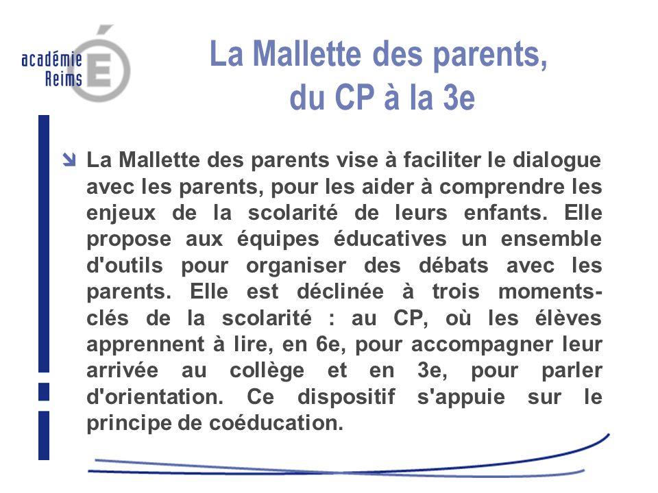 La Mallette des parents, du CP à la 3e La Mallette des parents vise à faciliter le dialogue avec les parents, pour les aider à comprendre les enjeux d