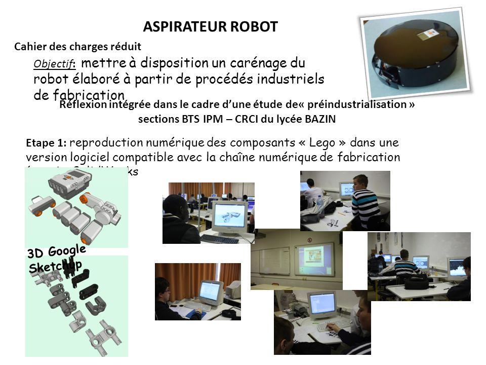 ASPIRATEUR ROBOT Cahier des charges réduit Objectif: mettre à disposition un carénage du robot élaboré à partir de procédés industriels de fabrication