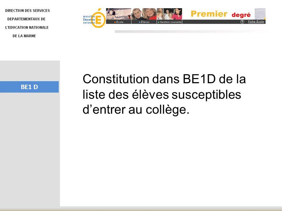Constitution dans BE1D de la liste des élèves susceptibles dentrer au collège. BE1 D