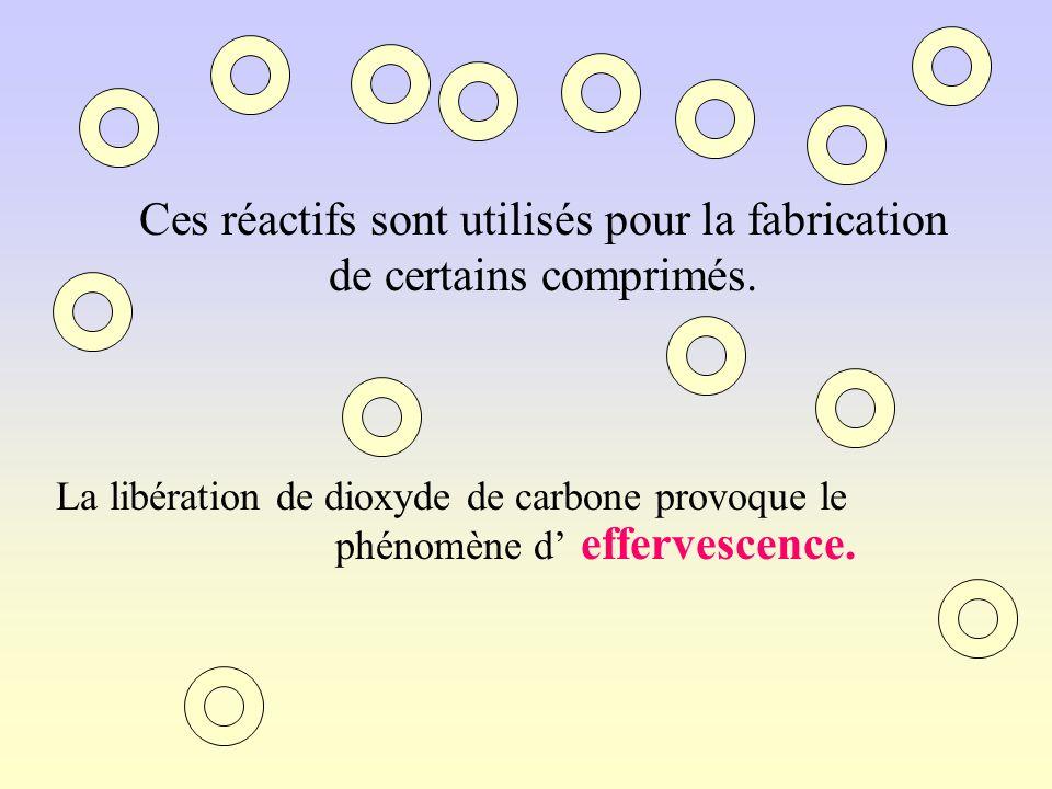Ces réactifs sont utilisés pour la fabrication de certains comprimés. La libération de dioxyde de carbone provoque le phénomène d effervescence.