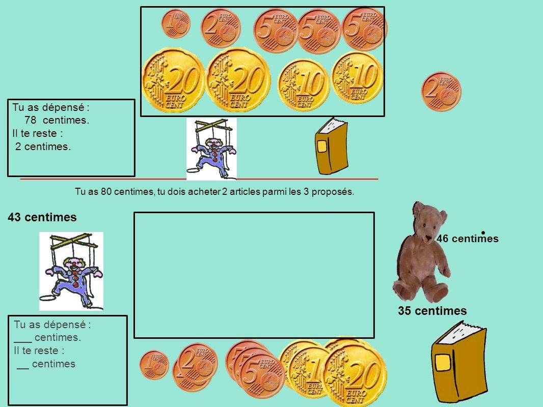 Tu as 80 centimes, tu dois acheter 2 articles parmi les 3 proposés. 43 centimes 35 centimes Tu as dépensé : 78 centimes. Il te reste : 2 centimes. ___