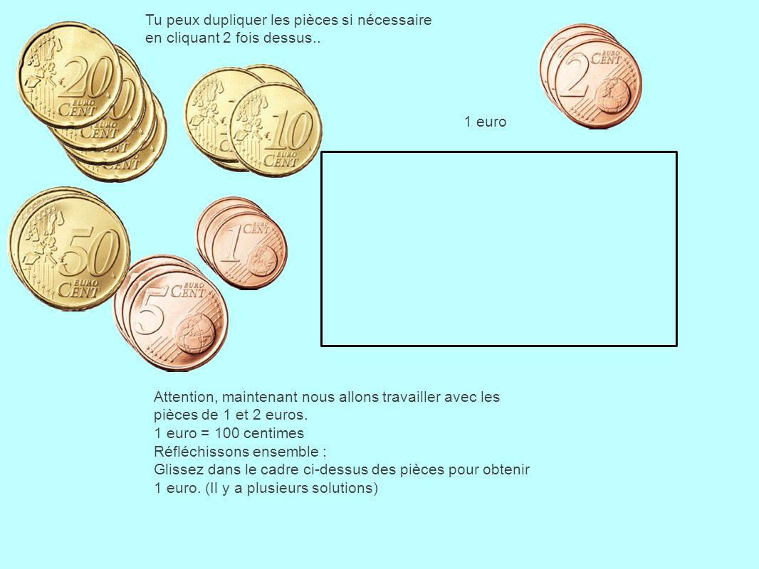 Attention, maintenant nous allons travailler avec les pièces de 1 et 2 euros. 1 euro = 100 centimes Réfléchissons ensemble : Glissez dans le cadre ci-