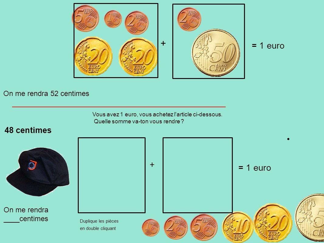 Vous avez 1 euro, vous achetez l'article ci-dessous. Quelle somme va-ton vous rendre ? 48 centimes On me rendra ____centimes On me rendra 52 centimes