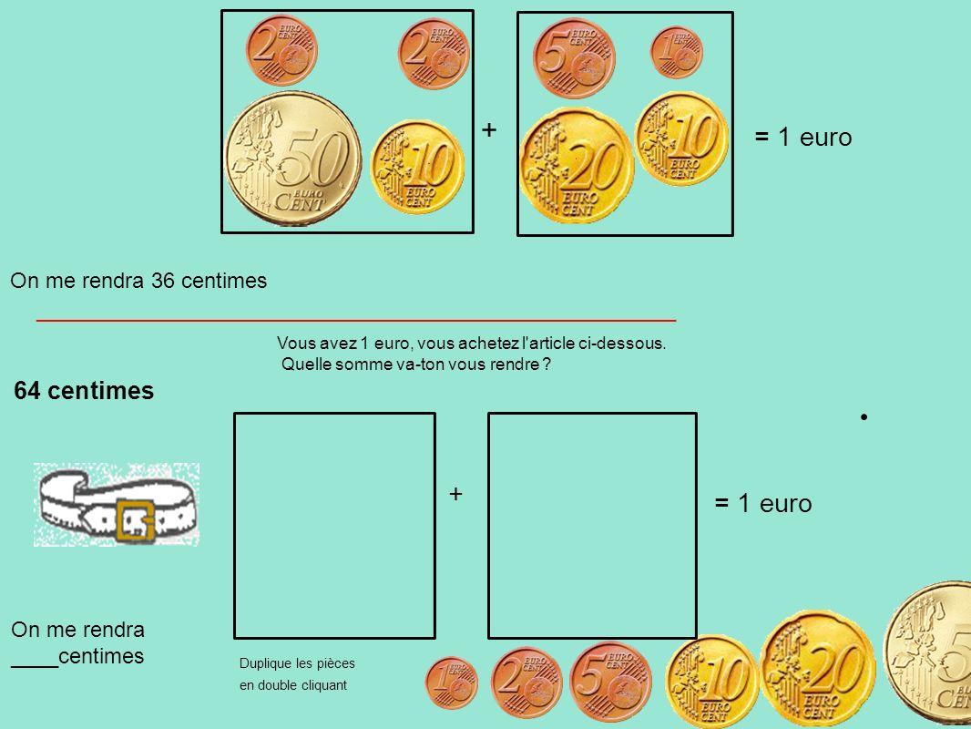 Vous avez 1 euro, vous achetez l'article ci-dessous. Quelle somme va-ton vous rendre ? 64 centimes On me rendra ____centimes On me rendra 36 centimes