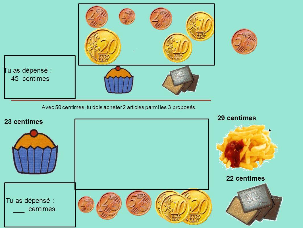Avec 50 centimes, tu dois acheter 2 articles parmi les 3 proposés. 23 centimes 29 centimes Tu as dépensé : ___ centimes Tu as dépensé : 45 centimes __