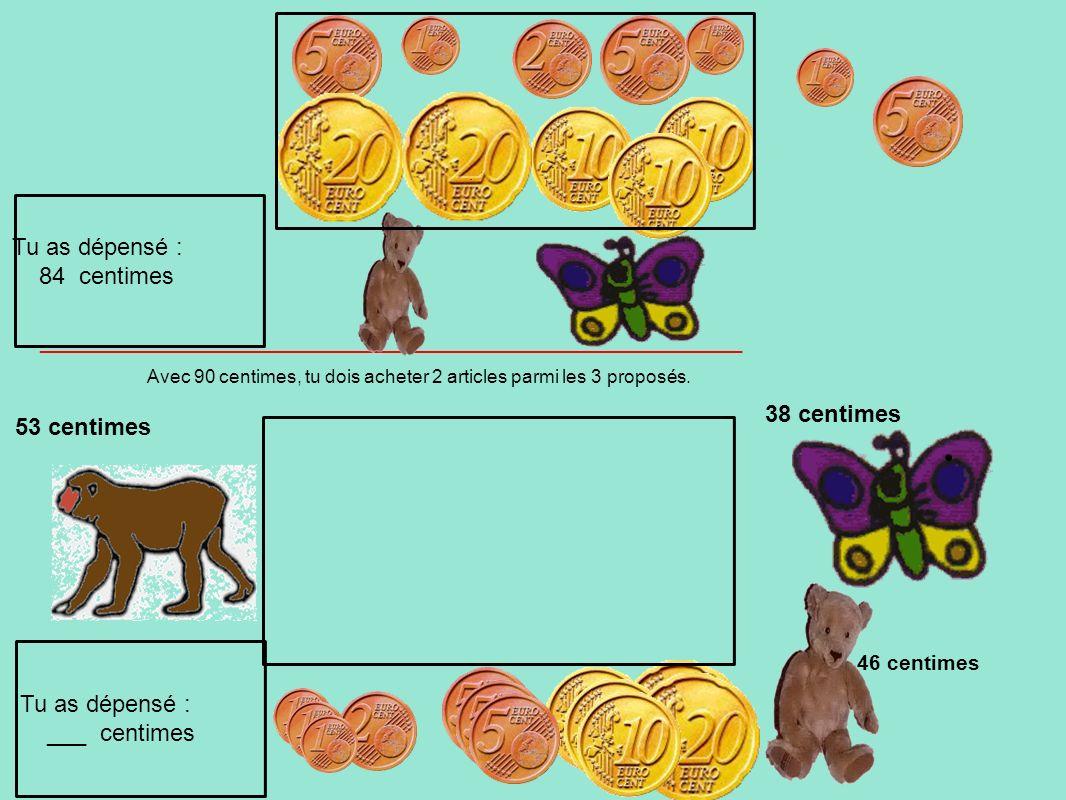 Avec 90 centimes, tu dois acheter 2 articles parmi les 3 proposés. 53 centimes 38 centimes Tu as dépensé : ___ centimes Tu as dépensé : 84 centimes __