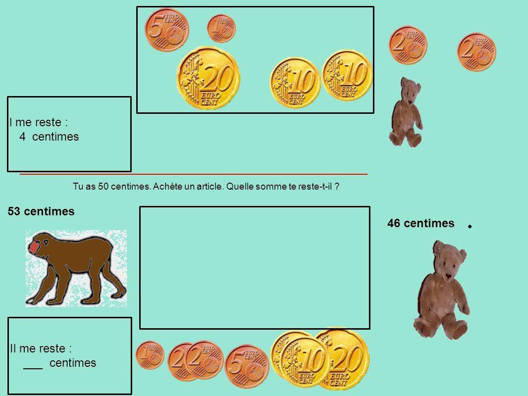 Tu as 50 centimes. Achète un article. Quelle somme te reste-t-il ? 53 centimes Il me reste : ___ centimes Il me reste : 4 centimes ___________________