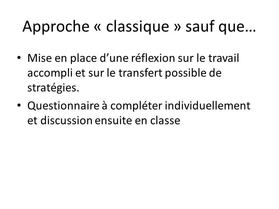 Approche « classique » sauf que… Mise en place dune réflexion sur le travail accompli et sur le transfert possible de stratégies. Questionnaire à comp