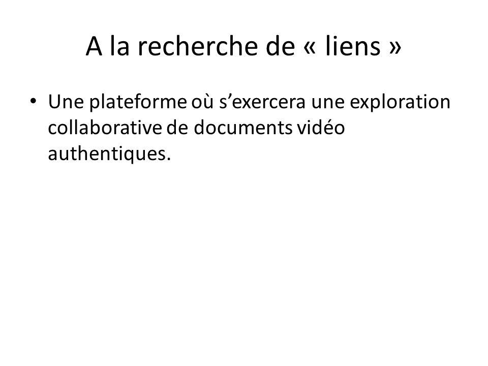 A la recherche de « liens » Une plateforme où sexercera une exploration collaborative de documents vidéo authentiques.