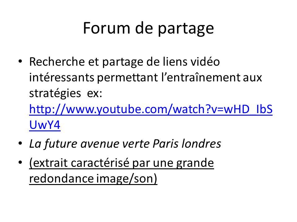 Forum de partage Recherche et partage de liens vidéo intéressants permettant lentraînement aux stratégies ex: http://www.youtube.com/watch?v=wHD_IbS U