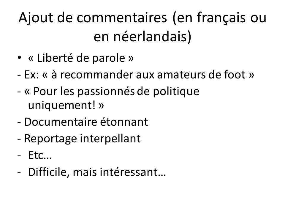 Ajout de commentaires (en français ou en néerlandais) « Liberté de parole » - Ex: « à recommander aux amateurs de foot » - « Pour les passionnés de po