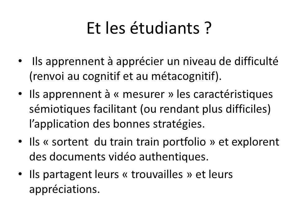 Et les étudiants ? Ils apprennent à apprécier un niveau de difficulté (renvoi au cognitif et au métacognitif). Ils apprennent à « mesurer » les caract