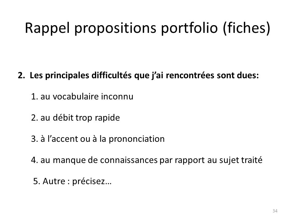 Rappel propositions portfolio (fiches) 2. Les principales difficultés que jai rencontrées sont dues: 1. au vocabulaire inconnu 2. au débit trop rapide