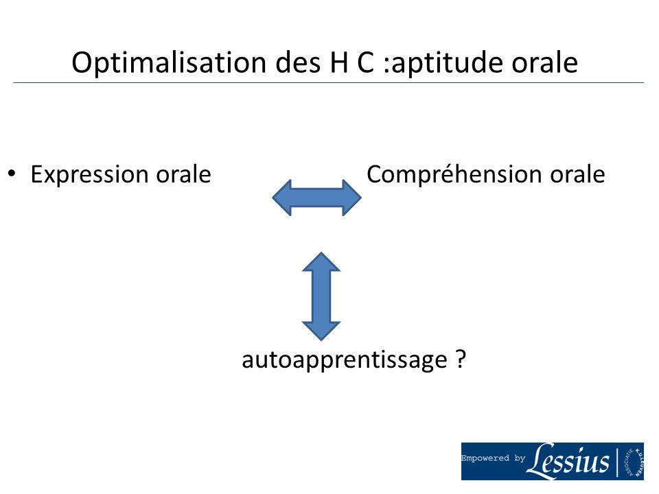 Expression orale Compréhension orale autoapprentissage ? Optimalisation des H C :aptitude orale