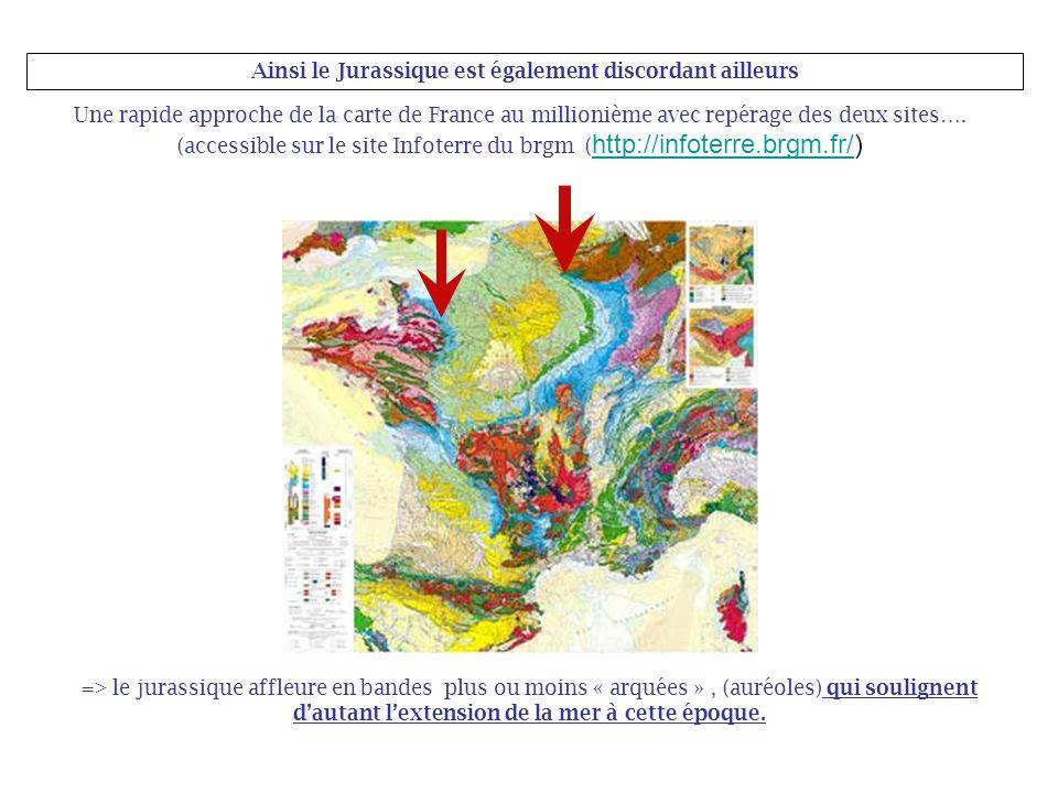 Ainsi le Jurassique est également discordant ailleurs Une rapide approche de la carte de France au millionième avec repérage des deux sites…. (accessi