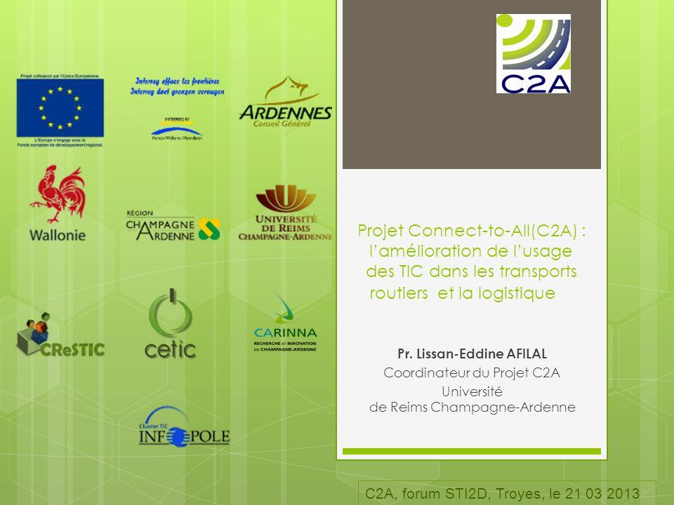 Projet Connect-to-All(C2A) : lamélioration de lusage des TIC dans les transports routiers et la logistique Pr. Lissan-Eddine AFILAL Coordinateur du Pr