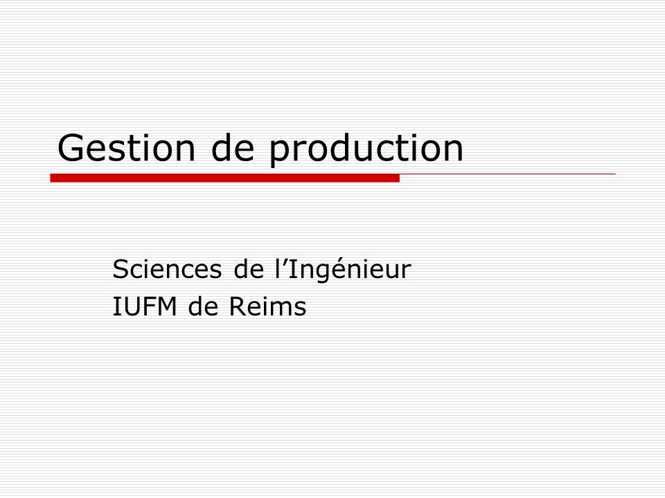 Gestion de production Sciences de lIngénieur IUFM de Reims