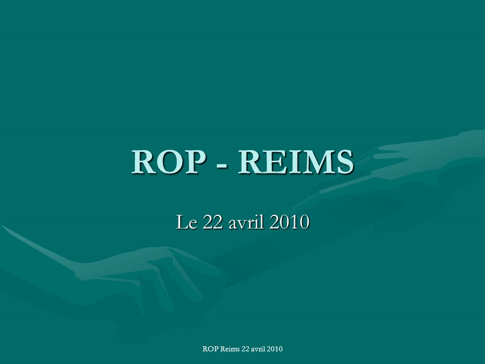 ROP Reims 22 avril 2010 ROP - REIMS Le 22 avril 2010