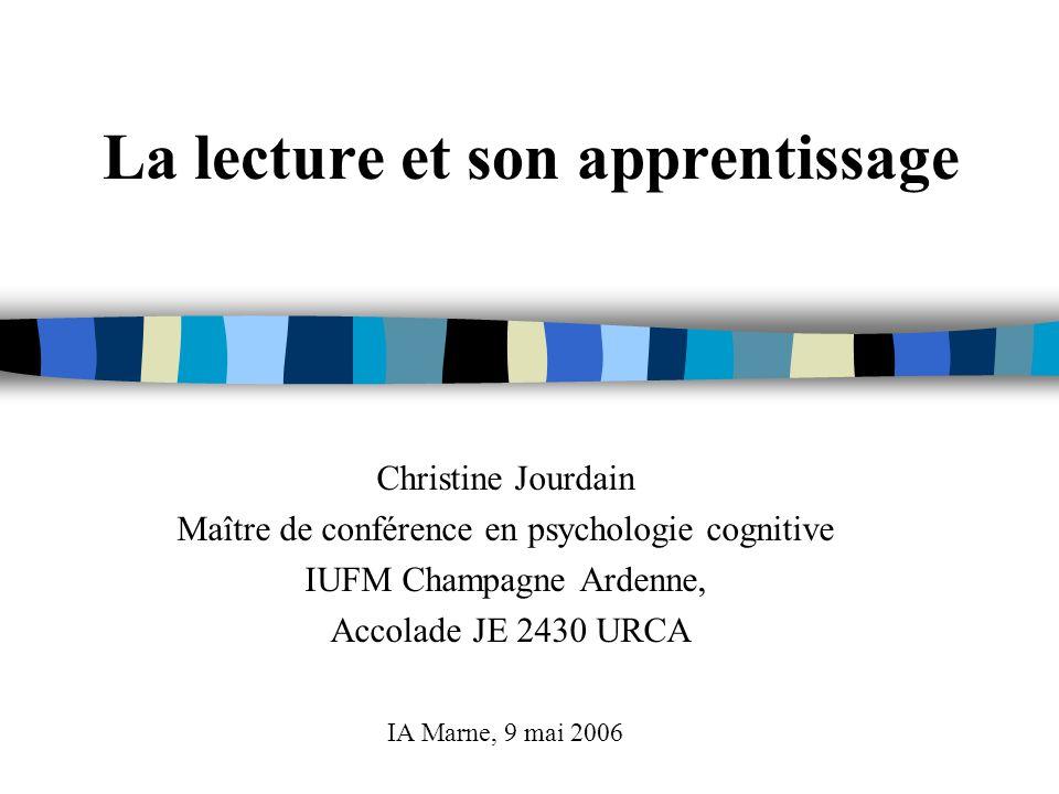 La lecture et son apprentissage Christine Jourdain Maître de conférence en psychologie cognitive IUFM Champagne Ardenne, Accolade JE 2430 URCA IA Marn
