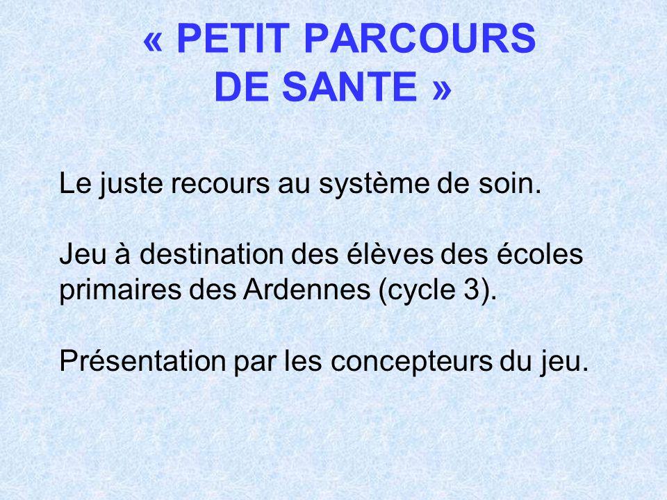 Le juste recours au système de soin. Jeu à destination des élèves des écoles primaires des Ardennes (cycle 3). Présentation par les concepteurs du jeu